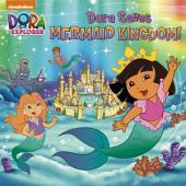 Dora Saves Mermaid Kingdom (Dora the Explorer)