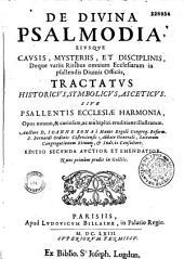 De divina psalmodia, eiusqve causis, mysteriis, et disciplinis, deque variis ritibus omnium ecelesiarum in psallendis diuinis officiis tractatus... sive psallentis ecclesiae harmonia...