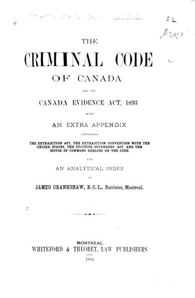 Download The Criminal Code of Canada and the Canada Evidence Act  1893  with an Extra Appendix Containing the Extradition Act  the Extradition Convention with the United States  the Fugitive Offenders  Act  and the House of Commons Debates on the Code Book