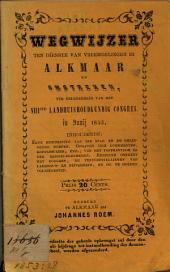 Wegwijzer ten dienste van vreemdelingen in Alkmaar en omstreken: ter gelegenheid van het VIIIste Landhuishoudkundig Congres, in Junij 1853 ...