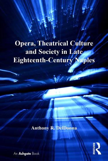 Opera  Theatrical Culture and Society in Late Eighteenth Century Naples PDF