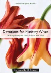 Devotions for Ministry Wives: Encouragement from Those Who've Been There