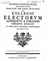 Dissertatio juris publici inauguralis de collegio electorum antiquitus a collegio principum separato Sept. 1728 ... habita