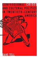 Confessional Crises and Cultural Politics in Twentieth century America PDF