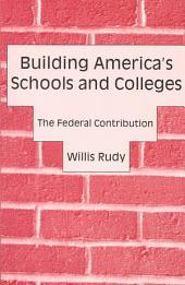 Building America's Schools and Colleges: The Federal Contribution