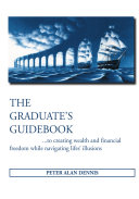 The Graduate's Guidebook to Creating Wealth and Financial Freedom While Navigating Life's Illusions