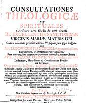Consultationes Theologicae Et Spirituales Christiani vere fidelis & vere devoti De Excellentiis Dei: ... De Excellentiis Sanctissimae Virginis Mariae Matri Dei. 3