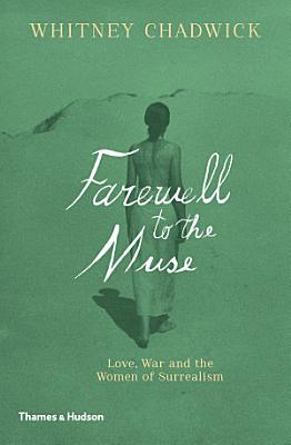 Farewell to the Muse  Love  War and the Women of Surrealism