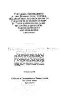 The Legal Foundations of the Jurisdiction  Powers  Organization and Procedure of the Courts of Pennsylvania in Their Handling of Cases of Juvenile Offenders and of Dependent and Neglected Children     November 15  1926 PDF