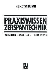 Praxiswissen Zerspantechnik: Verfahren, Werkzeuge, Berechnung, Ausgabe 4