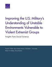 Improving the U.S. Military's Understanding of Unstable Environments Vulnerable to Violent Extremist Groups: Insights from Social Science