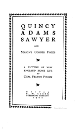 Quincy Adams Sawyer and Mason's Corner Folks: A Picture of New England Home Life