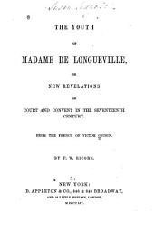 The Youth of Madame de Longueville: Or New Revelations of Court and Convent in the Seventeenth Century