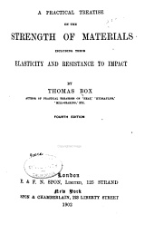 A Practical Treatise on the Strength of Materials: Including Their Elasticity and Resistance to Impact
