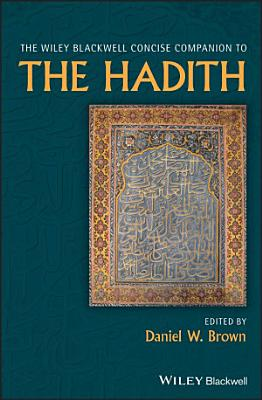 The Wiley Blackwell Concise Companion to The Hadith