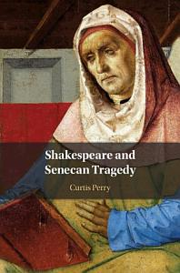 Shakespeare and Senecan Tragedy Book
