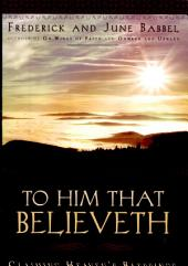 To Him That Believeth: Claiming Heaven's Blessings