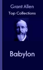 Babylon: Grant Allen's Top Collection