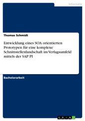 Entwicklung eines SOA orientierten Prototypen für eine komplexe Schnittstellenlandschaft im Verlagsumfeld mittels der SAP PI