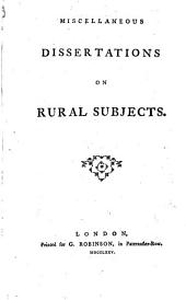 Miscellaneous Dissertations on Rural Subjects..