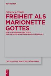 Freiheit als Marionette Gottes: Der Gottesbegriff im Werk des Sprachphilosophen Bruno Liebrucks