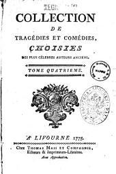 Collection de tragedies et comedies, choisies des plus celebres auteurs anciens. ... Tome premier [-douzieme]: 4