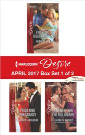Harlequin Desire April 2017 - Box Set 1 of 2: Expecting the Billionaire's Baby\Pride and Pregnancy\A Beauty for the Billionaire