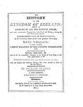 The History of the Kingdom of Ireland: being an account of all the battles, sieges and other considerable Transactions both Civil and Military ...