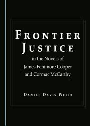Frontier Justice in the Novels of James Fenimore Cooper and Cormac McCarthy PDF