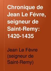 Chronique de Jean Le Févre, seigneur de Saint-Remy: 1420-1435