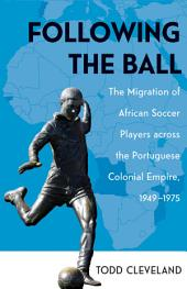 Following the Ball: The Migration of African Soccer Players across the Portuguese Colonial Empire, 1949–1975