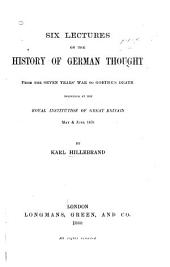 Six Lectures on the History of German Thought from the Seven Years' War to Goethe's Death: Delivered at the Royal Institution of Great Britain, May & June 1879 ...