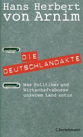 Die Deutschlandakte: Was Politiker und Wirtschaftsbosse unserem Land antun