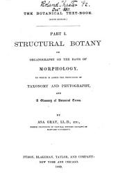 Structural Botany: Or, Organography on the Basis of Morphology to which is Added the Principles of Taxonomy and Phytogeography, and a Glossary of Botanical Terms