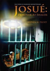 Josué: Prisoner at Shalem: The Story of a Religious Revolutionary