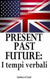 Present Past Future: I tempi verbali in Inglese