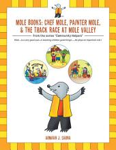 Mole Books: Chef Mole, Painter Mole, & the Track Race at Mole Valley: From the Series Community Helpers