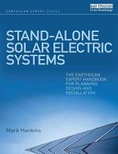 Stand-alone Solar Electric Systems: The Earthscan Expert Handbook for Planning, Design and Installation