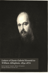Letters of Dante Gabriel Rossetti to William Allingham, 1854-1870