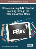 Revolutionizing K 12 Blended Learning through the i  Flex Classroom Model PDF