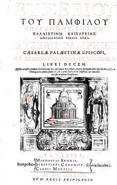 Eusebii Pamphili Caesareae Palaestinae Episcopi, De demonstratione evangelica libri decem