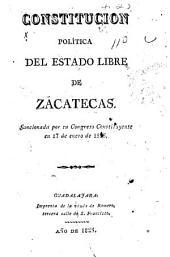 Constitución política del estado libre de Zacatecas: sancionada por su congreso constituyente en 17 de enero de 1825