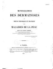 Monographie des dermatoses, ou précis théorique et pratique des maladies de la peau: Volume1