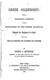 Greek Ollendorff: Being a Progressive Exhibition of the Principles of the Greek Grammar: Designed for Beginners in Greek, and as a Book of Exercises for Academies and Colleges