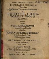 Disputatio Iuridica, Decadem Quaestionum Theoretico-Practicarum De Tutore, Curatore, Et Procuratore, Exhibens