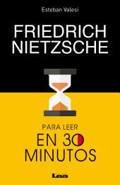 Friedrich Nietzsche para leer en 30 minutos