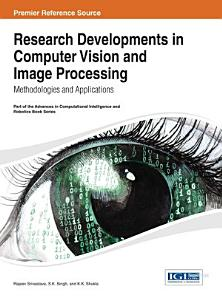 Research Developments in Computer Vision and Image Processing  Methodologies and Applications
