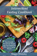 Intermittent Fasting Cookbook: Fast-Friendly Recipes for Weight Loss and Drastically Slow Down Aging Process