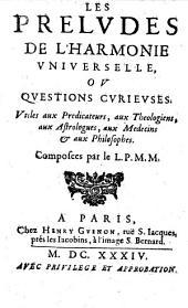 Les Préludes de l'harmonie universelle ou Questions curieuses utiles aux prédicateurs, aux théologiens, aux astrologues, aux médecins et aux philosophes