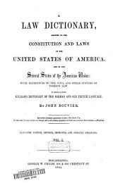 A Law Dictionary: Adapted to the Constitution and Laws of the United States of America, and of the Several States of the American Union : with References to the Civil and Other Systems of Foreign Law : to which is Added Kelham's Dictionary of the Norman and Old French Lanuage, Volume 1